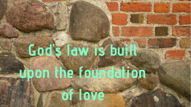 God's law is built on the foundation of love